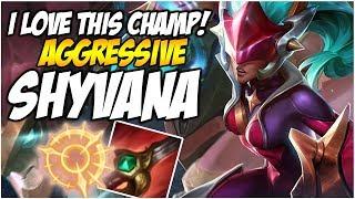 I LOVE THIS CHAMP! AGGRESSIVE SHYVANA! | League of Legends