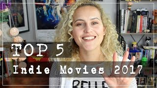 Top 5 Indie Movies (so far) 2017 | ROLL CREDITS
