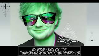 Ed Sheeran - Shape Of You (Philip Sandera Techno Remix Bootleg Remaster 2018)