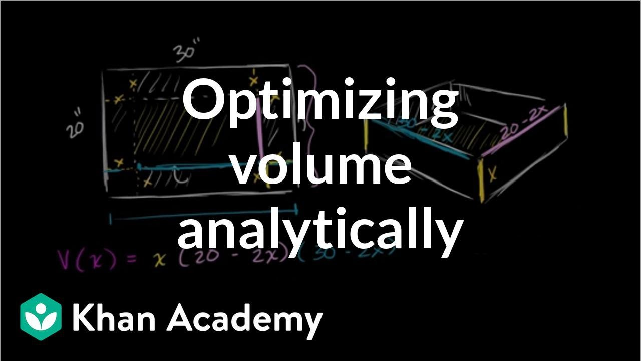 Optimization: box volume (Part 2) (video) | Khan Academy