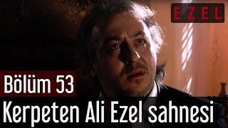 Ezel 53.Bölüm Kerpeten Ali Ezel Sahnesi