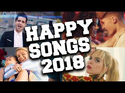 Top 50 Happy Songs of 2018  Best Songs to Cheer You Up!