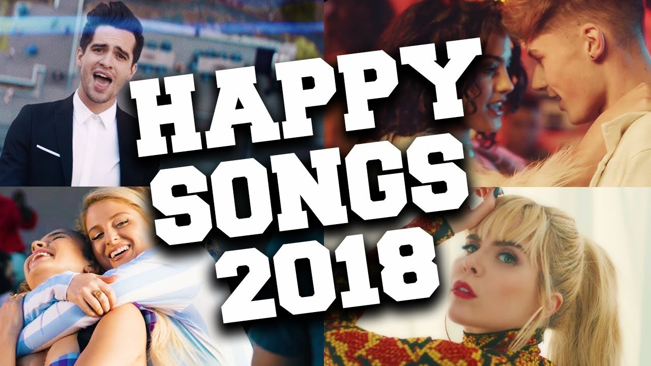 Top 50 Happy Songs Of 2018 Best Songs To Cheer You Up Youtube