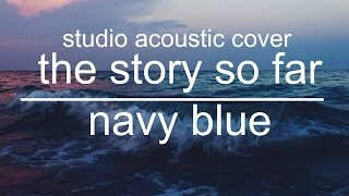 Video the story so far - navy blue (instrumental studio cover.) download MP3, 3GP, MP4, WEBM, AVI, FLV Maret 2017