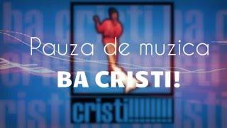 Pauza de muzica - Cristi , BA CRISTIII !!! (PARODIE)