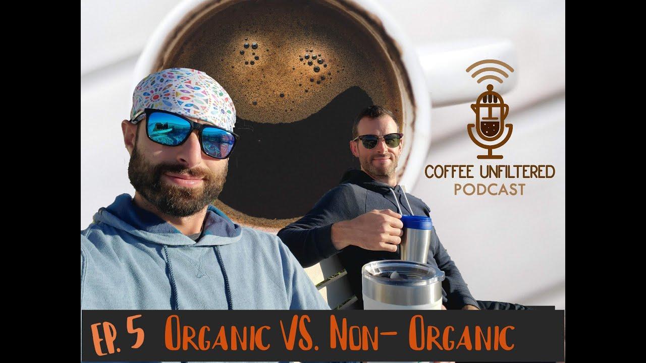 Coffee Unfiltered Episode 5: Organic Vs. Non-Organic Beans