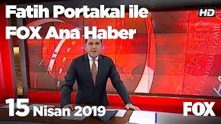 15 Nisan 2019 Fatih Portakal ile FOX Ana Haber