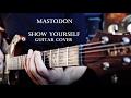 Mastodon Show Yourself Guitar Cover mp3