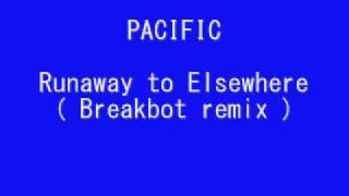 Pacific - Runaway to Elsewhere (breakbot remix)