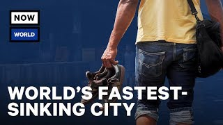 The World's Fastest-Sinking City | NowThis World