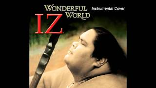 IZ - What a wonderful World [Instrumental Cover]