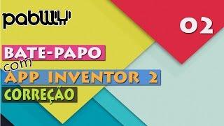 #02: Bate-papo com APP Inventor 2 - Correção
