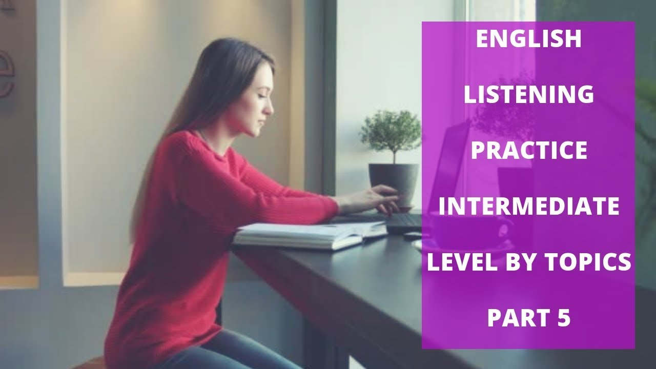 Download English Listening Practice Intermediate Level By Topics Part 5 - Learn English Speaking