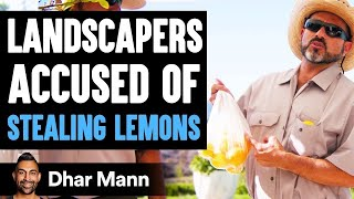 Landscapers ACCUSED OF STEALING Lemons, What Happens Is Shocking | Dhar Mann