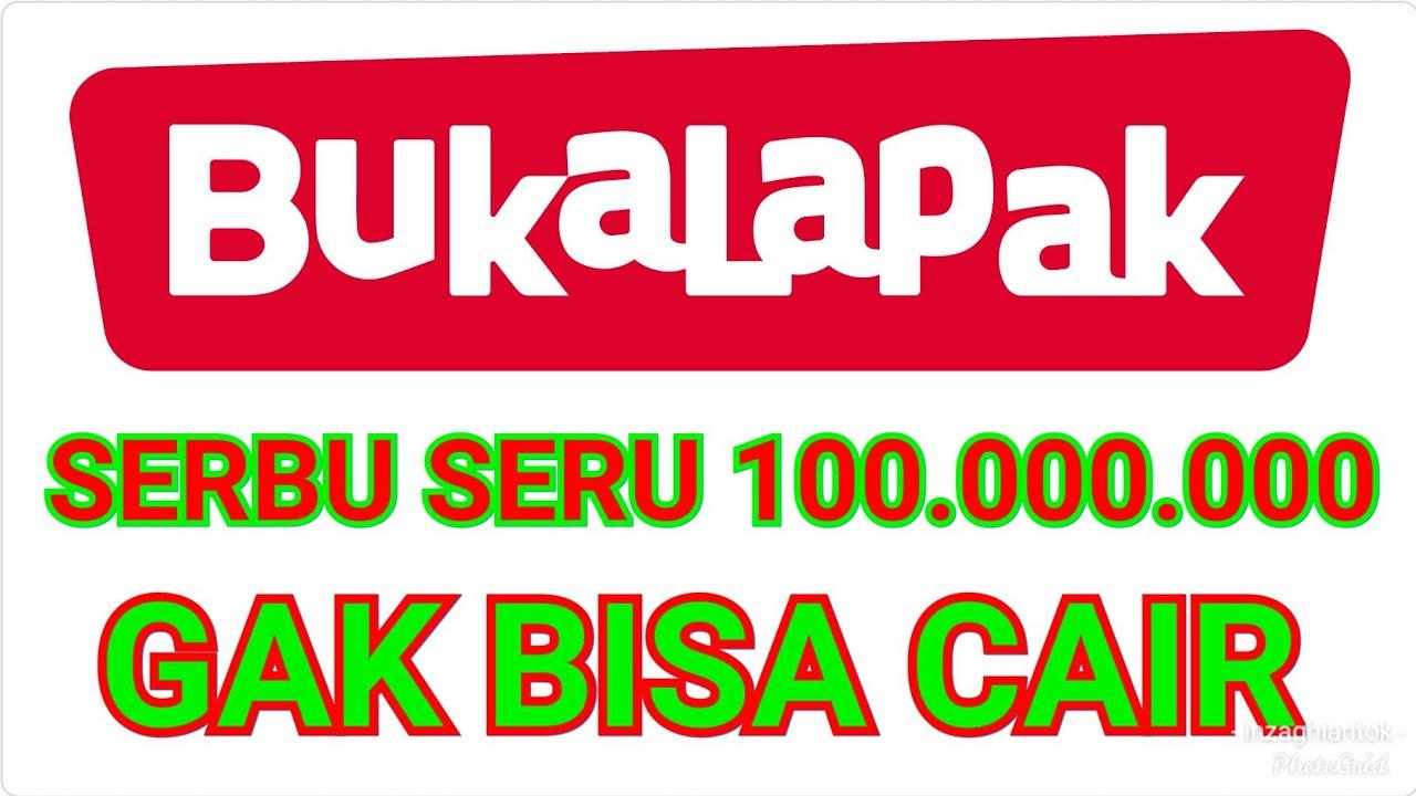 Serbu Seru Bukalapak 100 000 000 Gak Bisa Di Cairkan Youtube