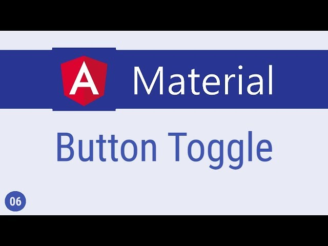 Angular Material Tutorial - 6 - Button Toggle