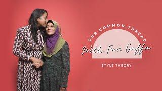 Meet Faz Gaffa | Our Common Thread | Style Theory