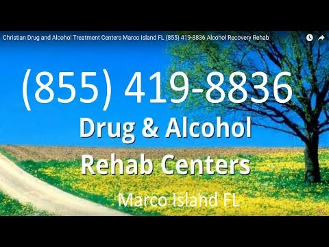 Christian Drug and Alcohol Treatment Centers Marco Island FL (855) 419-8836 Alcohol Recovery Rehab