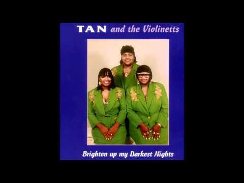Tan & The Violenetts-Brighten Up My Darkest Nights...