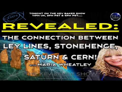 CERN...Connections Between Ley-Lines, Stonehenge & Saturn...The Kev Baker Show.