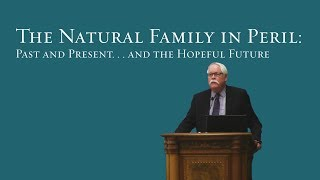 The Natural Family In Peril - Allan C. Carlson
