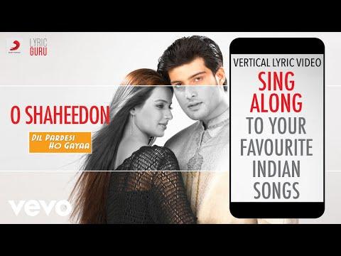 o-shaheedon---dil-pardesi-ho-gayaa|official-bollywood-lyrics|sonu