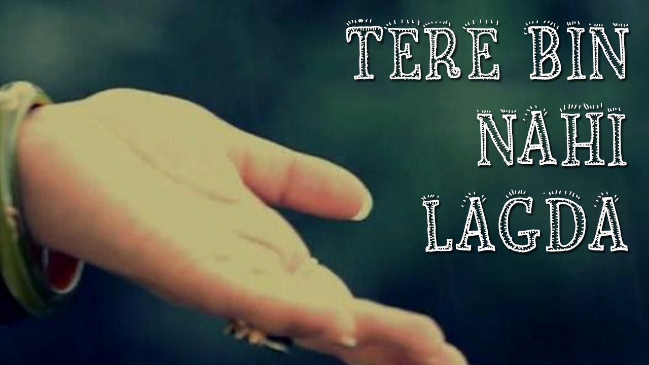 TERE BIN NAHI LAGDA LYRICS - lyricstake.com
