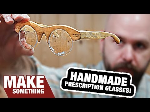 Making Handmade Prescription Eyeglasses From Scratch. Even the Lenses!