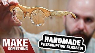 Making Handmade Prescription Eyeglasses From Scratch. Even the Lenses!