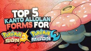 Top 5 Kanto Alolan Forms FOR Sun and Moon