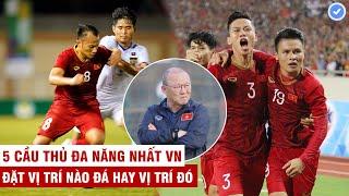 Top 5 cầu thủ đa năng nhất bóng đá Việt Nam | Vị trí số 2 khiến cả ĐNÁ khiếp sợ