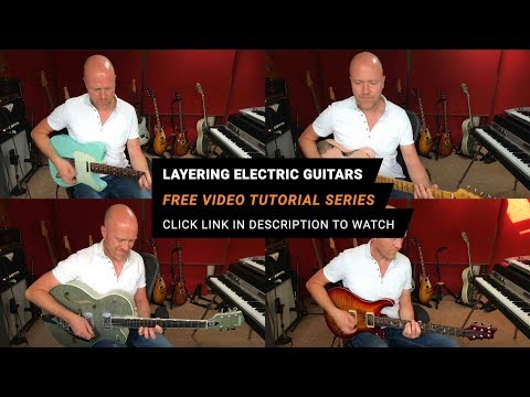 Layering Electric Guitars In Recording - Free Video Tutorial
