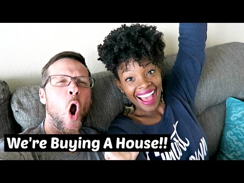 WE'RE BUYING A HOUSE!