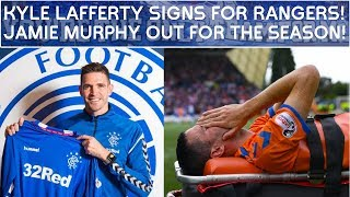 KYLE LAFFERTY SIGNS FOR RANGERS! JAMIE MURPHY INJURED FOR 7 MONTHS!
