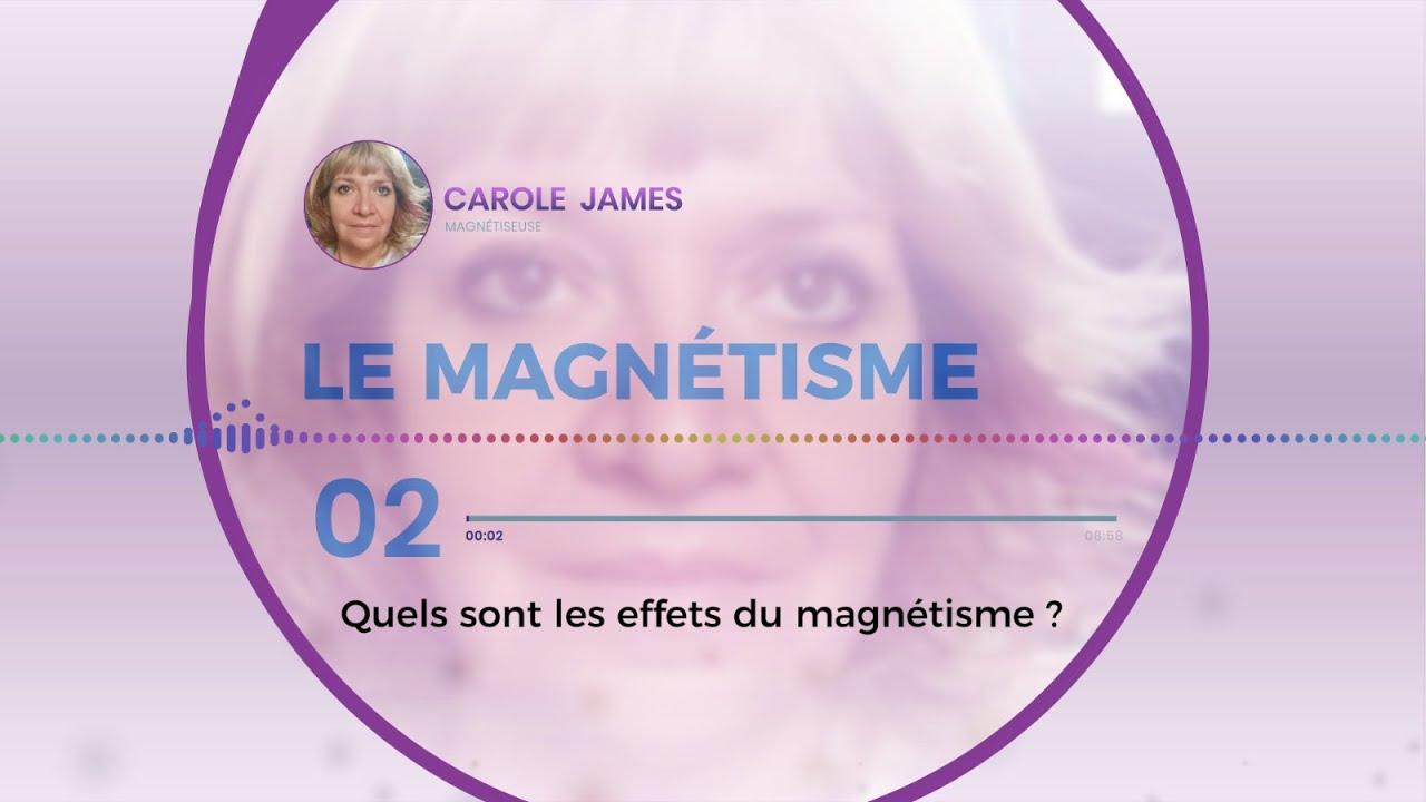Podcast 2/3 - Quels sont les effets du Magnétisme ?