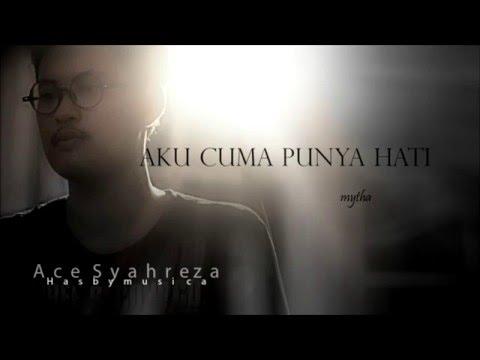 Aku Cuma Punya Hati - Mytha cover by Ace Syahrza