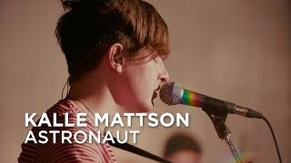 Kalle Mattson | Astronaut | First Play Live
