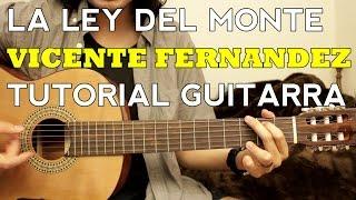 La Ley del Monte - Vicente Fernandez - Tutorial - Como tocar en Guitarra