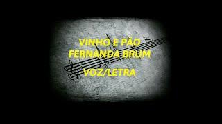 VINHO E PÃO FERNANDA BRUM - LETRA/VOZ