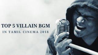 TOP 5 VILLAIN BGM 2018 IN TAMIL CINEMA