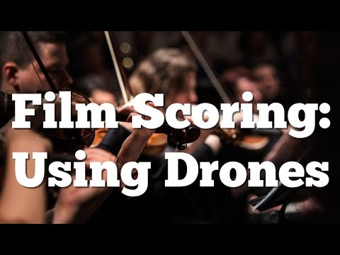 Film Scoring – How To Use Drones In Your Film Composition
