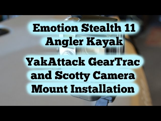 YaKAttack GearTrac and Scotty Camera/Compass Mount Installation - Emotion Stealth 11 Angler Kayak
