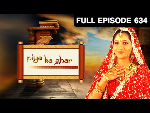 Piya Ka Ghar | Hindi Tv Serial | Full Episode 634 | Romantic Love Story | Narayani Shastri | Zee Tv