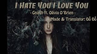 Lyrics + Vietsub I hate you I love you   Gnash ft  Olivia O'Brien