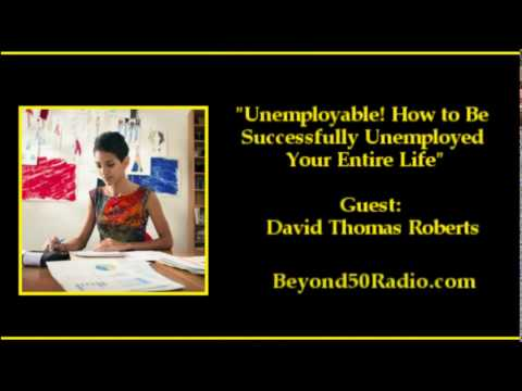 Unemployable! How to Be Successfully Unemployed Your Entire Life