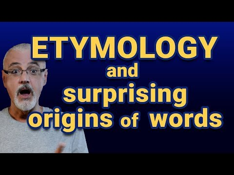 Etymology and surprising origins of words