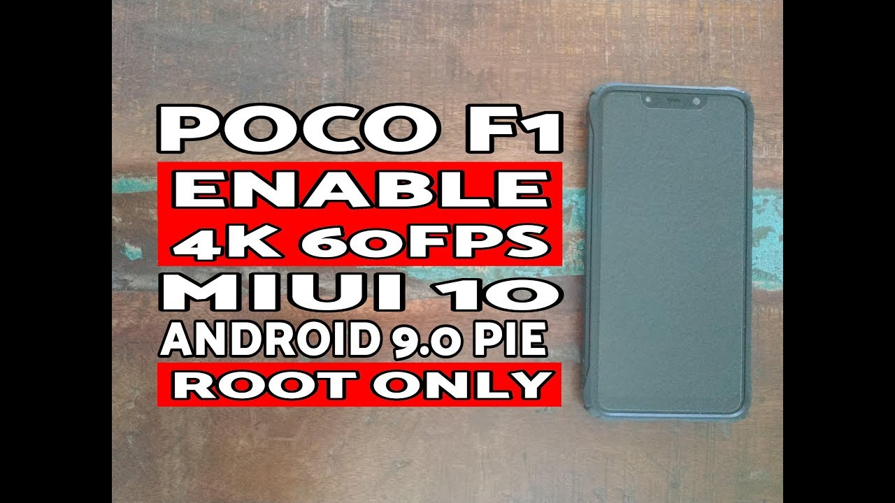Poco F1 Enable 4K 60FPS Video Recording MIUI 10 Android 9 0 Pie (Root Only)