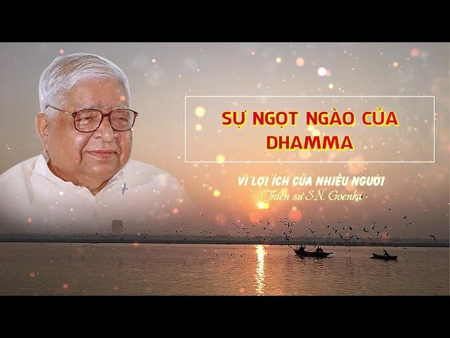 Vì lợi ích của nhiều người - Sự ngọt ngào của Dhamma - S.N. Goenka