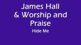 James Hall and Worship and Praise - Hide Me