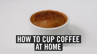 How To Cup (Taste) Coffee At Home